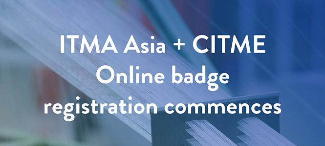 ITMA ASIA + CITME Online Badge Registration Commences